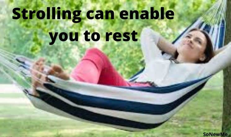 Strolling can enable you to rest