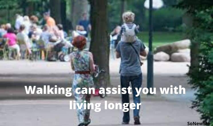 Walking can assist you with living longer