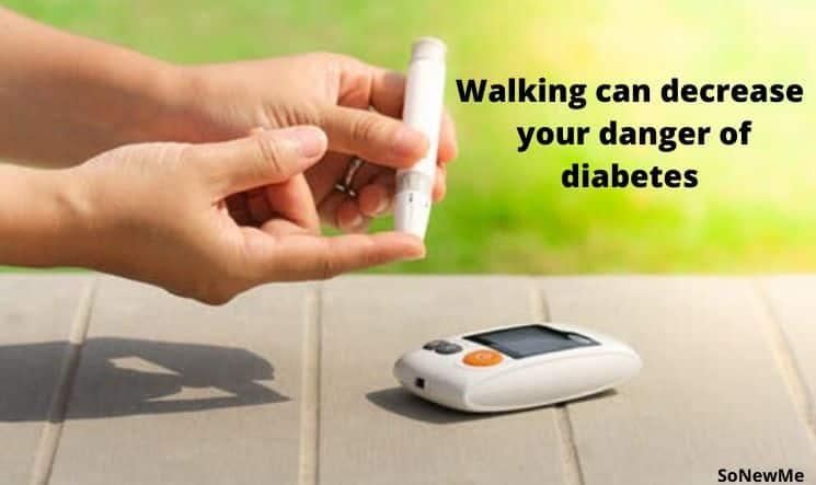 Walking can decrease your danger of diabetes
