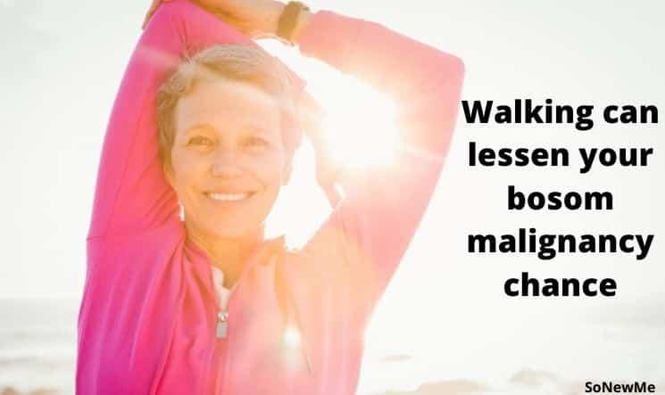 Walking can lessen your bosom malignancy chance