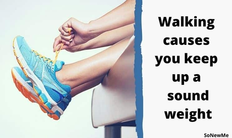 Walking causes you keep up a sound weight