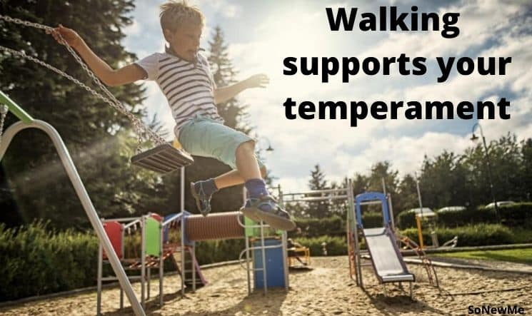 Walking supports your temperament