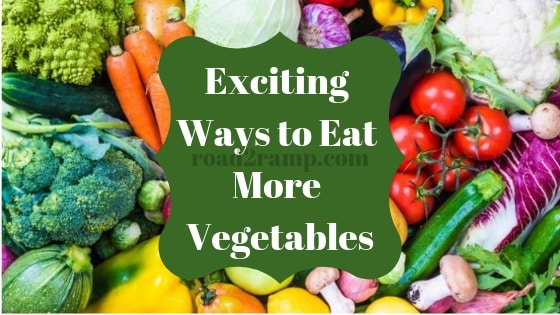 Exciting Ways to Eat More Vegetables